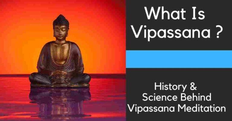 What is Vipassana? History and Science Behind Vipassana Meditation.