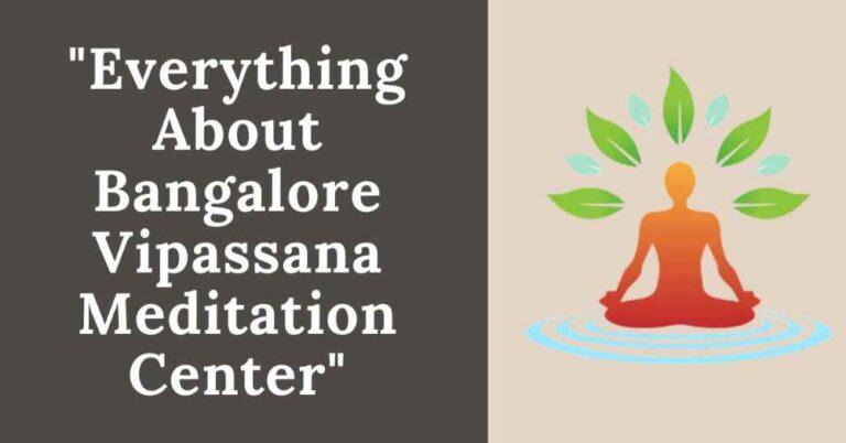 Bangalore Vipassana Center.